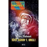 Raumschiff Promet - Von Stern zu Stern 16: Tötet Harry T. Orell! (German Edition)