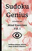 Sudoku Genius Mind Exercises Volume 1: Hoffman Estates, Illinois State of Mind Collection