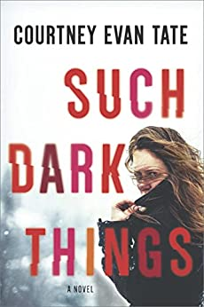 Such Dark Things by [Tate, Courtney Evan]