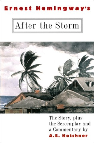 Ernest Hemingway's After the Storm: The Story plus the Screenplay and a Commentaryの詳細を見る