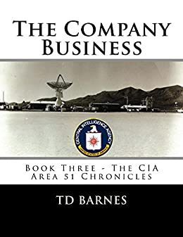 The Company Business: Book Three - CIA Area 51 Chronicles (The CIA Area 51 Chronicles 3) by [Barnes, TD]