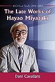 The Late Works of Hayao Miyazaki: A Critical Study 2004-2013