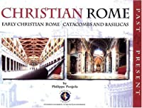Christian Rome: Early Christian Rome : Catacombs and Basilicas : Past and Present