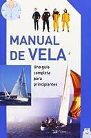 Manual de vela/ Sailing Manual: Una guia completa para principiantes/ The Complete Guide For Beginners