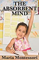 The Absorbent Mind by Maria Montessori(2009-03-26)