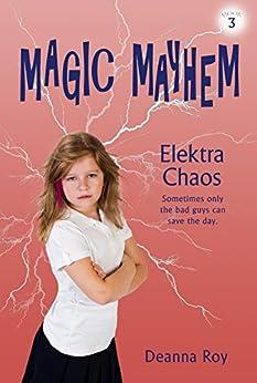 Elektra Chaos (Magic Mayhem Book 3) by [Roy, Deanna]