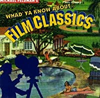 Whad' Ya Know About Film Classics