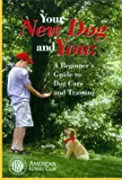 Your New Dog and You: A Beginner's Guide to Dog Care and Training (American Kennel Club) [並行輸入品]