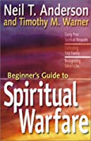 The Beginner's Guide to Spiritual Warfare: Using Your Spiritual Weapons, Defending Your Family, Recognizing Satan's Lies (Beginner's Guides (Servant))