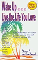"""Wake Up... Live the Life You Love: Inspirational """"How To"""" Stores to Bring More Love, Joy an Dprosperity"""