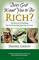 Does God Want You to Be Rich?: The Key to Unlocking the Full Potential God Has for You