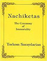 Nachiketas: The Ceremony of Immortality