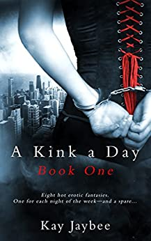 A Kink a Day Book One by [Jaybee, Kay]
