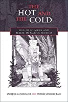 The Hot and the Cold: Ills of Humans and Maize in Native Mexico (Anthropological Horizons)