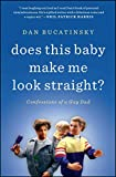 Does This Baby Make Me Look Straight?: Confessions of a Gay Dad (English Edition)