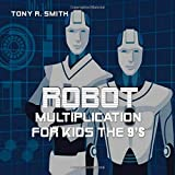 Robot Multiplication for Kids the 9's: Master your Multiplication Facts