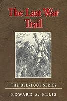 The Last War Trail (The Deerfoot Series)
