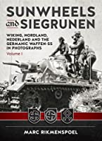 Sunwheels and Siegrunen: Wiking, Nordland, Nederland and the Germanic Waffen-SS in Photographs