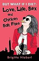 But What If I Die?: Love, Life, Sex & Chicken Salt Fries