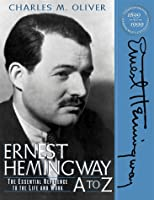 Ernest Hemingway A to Z: The Essential Reference to the Life and Work (Critical Companion)