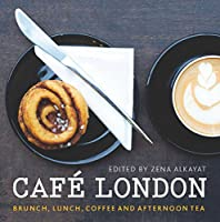 Café London: Brunch, lunch, coffee and afternoon tea (London Guides)