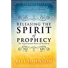 Releasing the Spirit of Prophecy: The Supernatural Power of Testimony