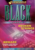 Black Cinema: Broken Strings; Beware