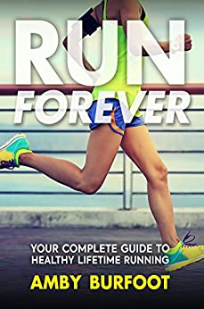Run Forever: Your Complete Guide to Healthy Lifetime Running by [Burfoot, Amby]