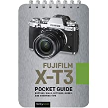 Fujifilm X-T3: Pocket Guide: Buttons, Dials, Settings, Modes, and Shooting Tips