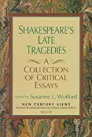 Shakespeare's Late Tragedies: A Collection of Critical Essays (New Century Views)