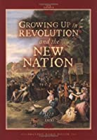 Growing Up in Revolution and the New Nation 1775 to 1800 (Our America)