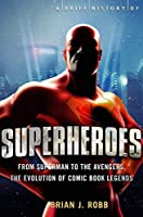 A Brief History of Superheroes by Brian J. Robb(2014-05-29)