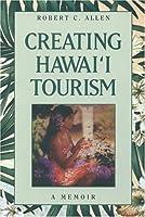 Creating Hawai'i Tourism: A Memoir