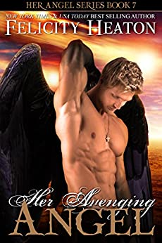 Her Avenging Angel (Her Angel Romance Series Book 7) by [Heaton, Felicity]