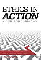 Ethics In Action: A Case-Based Approach by Peggy Connolly David R. Keller Martin G. Leever Becky Cox White(2008-12-31)