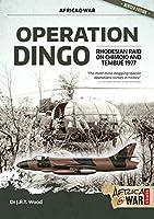Operation Dingo: The Rhodesian Raid on Chimoio and Tembué 1977 (Africa @ War)