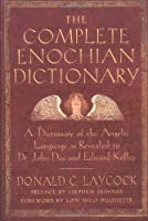 The Complete Enochian Dictionary: A Dictionary of the Angelic Language As Revealed to Dr. John Dee and Edward Kelley