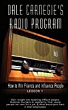How to Win Friends and Influence People: Gain Insight into Handling Difficult People; Discover the Keys to Popularity; How Young People Can Look for a Job; & What Employers Want in Their Empl (Dale Carnegie's Radio Program)