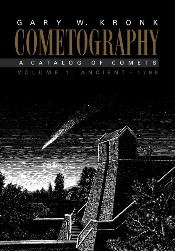 Cometography: Volume 1, Ancient–1799: A Catalog of Comets