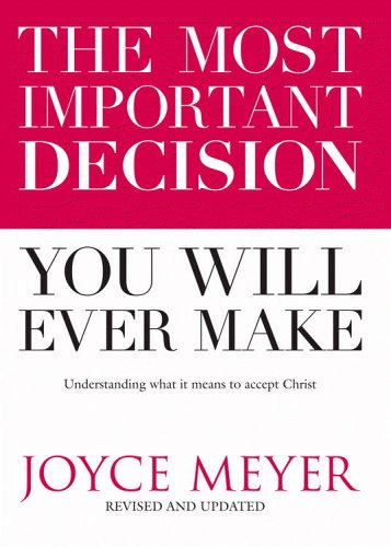 Download The Most Important Decision You Will Ever Make: Understanding What It Means to Accept Christ 0446698091
