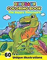 Dinosaur Coloring Book: The Happy Dinosaurs - 60 Unique Illustrations: Cute and Fun Dino Coloring Book for Kids and Toddlers | Kids and Toddlers Activity Book | Fun Dinosaur Coloring Pages for Boys and Girls