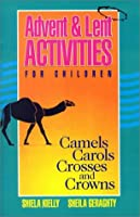Advent & Lent Activities for Children: Camels, Carols, Crosses, and Crowns (Bestseller)
