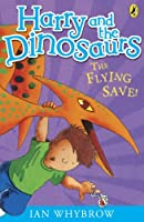 Harry and the Dinosaurs: The Flying Save! by Ian Whybrow(2011-08-01)