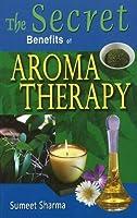 Secret Benefits of Aromatherapy (Aromatherapy Essential Oils)