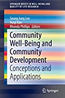 Community Well-Being and Community Development: Conceptions and Applications (SpringerBriefs in Well-Being and Quality of Life Research)