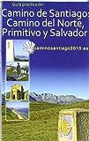 Guía práctica del Camino de Santiago : Camino del Norte, Camino Primitivo y Camino del Salvador