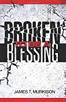 Broken To Be A Blessing