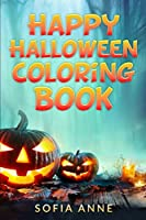 Happy Halloween Coloring Book: A Collection of Happy Halloween Coloring Pages for Kids and Adults, for Relaxation and Meditation