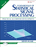 Fundamentals of Statistical Signal Processing, Volume III (Paperback): Practical Algorithm Development (Prentice-Hall Signal Processing Series) (English Edition)