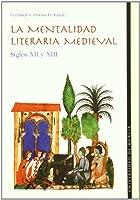 La mentalidad literaria medieval : siglos XII y XIII